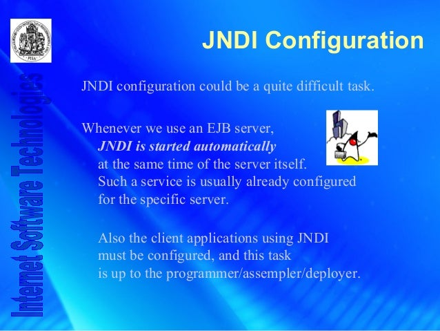 JNDI Configuration JNDI configuration could be a quite difficult task. Whenever we use an EJB server, JNDI is started auto...