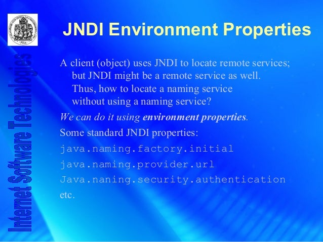 JNDI Environment Properties A client (object) uses JNDI to locate remote services; but JNDI might be a remote service as w...