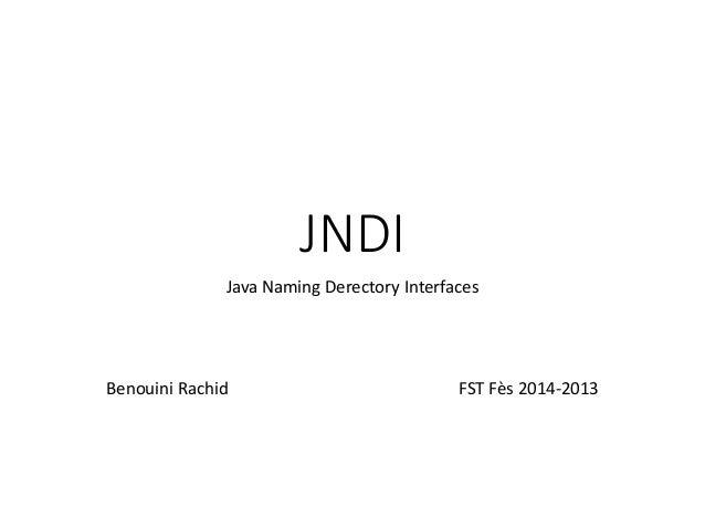 JNDI Java Naming Derectory Interfaces Benouini Rachid FST Fès 2014-2013