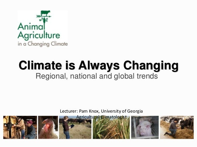 Climate is Always Changing Regional, national and global trends Lecturer: Pam Knox, University of Georgia Agricultural Cli...