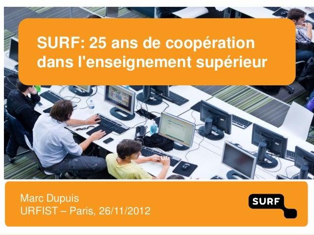 SURF: 25 ans de coopération   dans lenseignement supérieurMarc DupuisURFIST – Paris, 26/11/2012