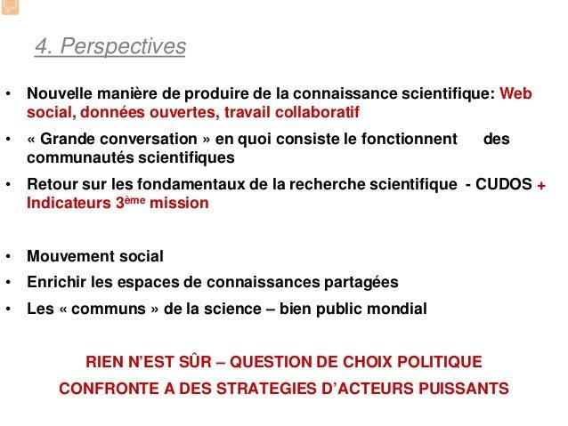 4. Perspectives• Nouvelle manière de produire de la connaissance scientifique: Web  social, données ouvertes, travail coll...