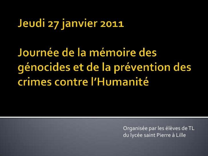 Jeudi 27 janvier 2011Journée de la mémoire des génocides et de la prévention des crimes contre l'Humanité<br />Organisée p...