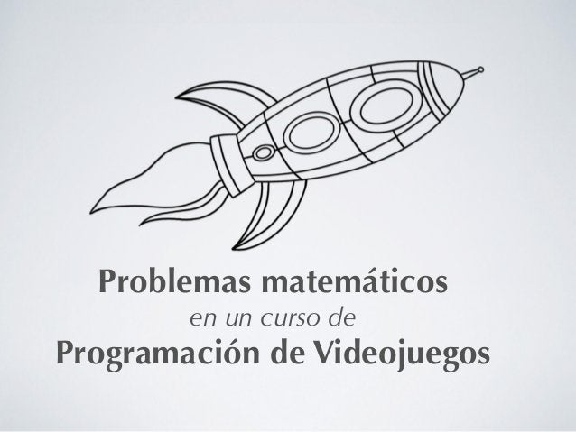 Problemas matemáticos en un curso de Programación de Videojuegos