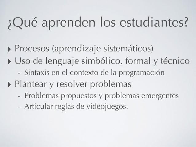 ¿Qué aprenden los estudiantes? ‣ Procesos (aprendizaje sistemáticos) ‣ Uso de lenguaje simbólico, formal y técnico - Sinta...