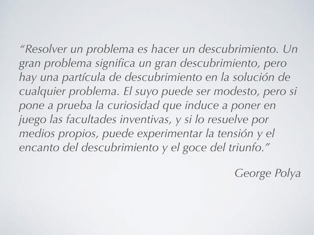 """""""Resolver un problema es hacer un descubrimiento. Un gran problema significa un gran descubrimiento, pero hay una partícula..."""
