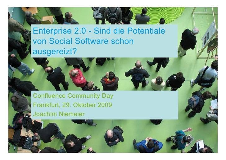 Enterprise 2.0 - Sind die Potentiale von Social Software schon ausgereizt?     Confluence Community Day Frankfurt, 29. Okt...