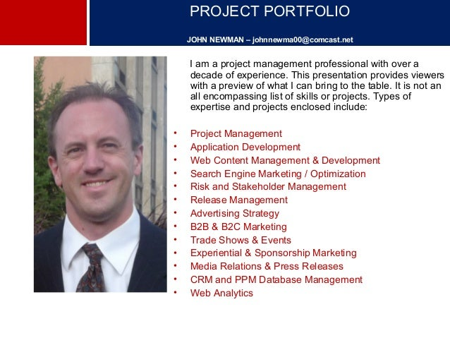 PROJECT PORTFOLIO  JOHN NEWMAN – johnnewma00@comcast.net  I am a project management professional with over a  decade of ex...
