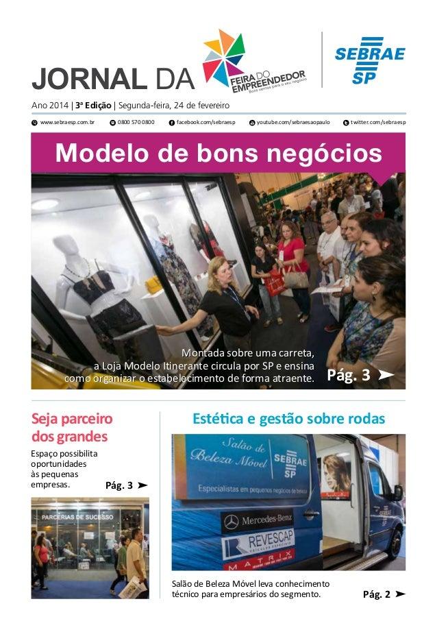 Jornal da  Ano 2014 | 3a Edição | Segunda-feira, 24 de fevereiro www.sebraesp.com.br  0800 570 0800  facebook.com/sebraesp...