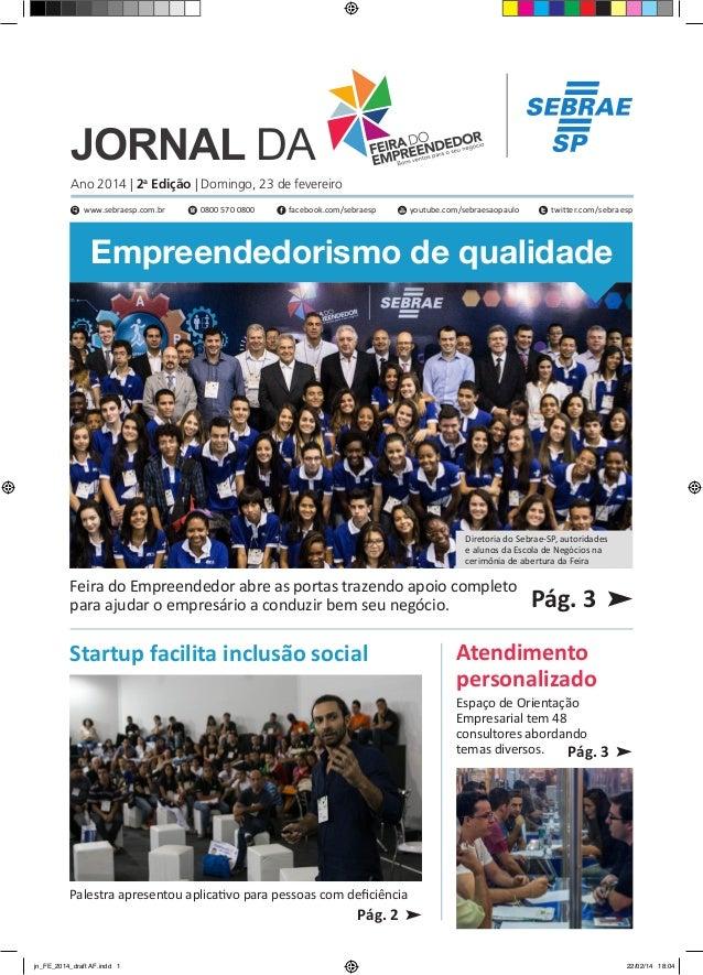 JORNAL DA  Ano 2014 | 2a Edição | Domingo, 23 de fevereiro www.sebraesp.com.br  0800 570 0800  facebook.com/sebraesp  yout...