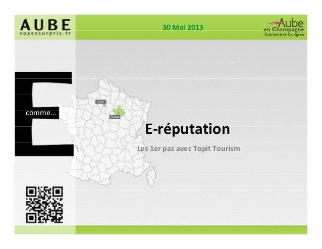 E-réputation Les 1er pas avec Topit Tourism 30 Mai 2013 comme…