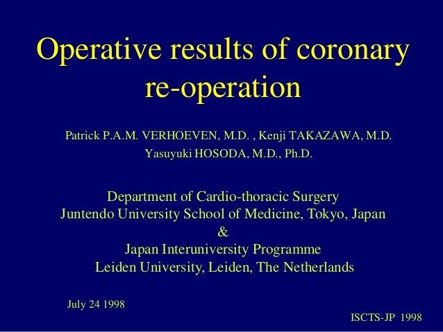 Operative results of coronaryre-operationPatrick P.A.M. VERHOEVEN, M.D. , Kenji TAKAZAWA, M.D.Yasuyuki HOSODA, M.D., Ph.D....