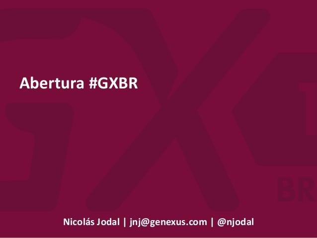Nicolás Jodal | jnj@genexus.com | @njodal Abertura #GXBR