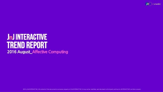 2016 August_Affective Computing Ⓒ 2016, JNJ INTERACTIVE. All content of this document is exclusive property of JNJ INTERAC...