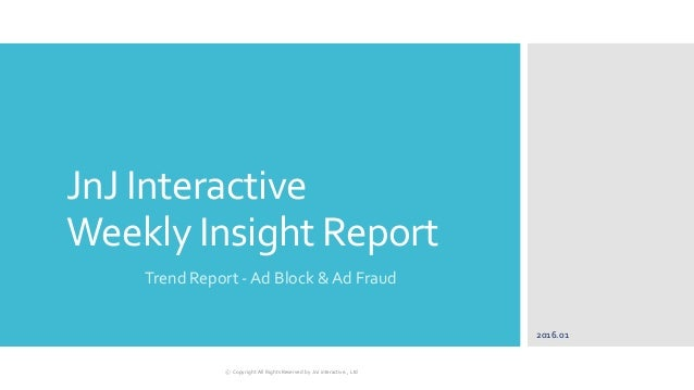 JnJ Interactive Weekly Insight Report Trend Report - Ad Block & Ad Fraud 2016.01 ⓒ Copyright All Rights Reserved by JnJ in...