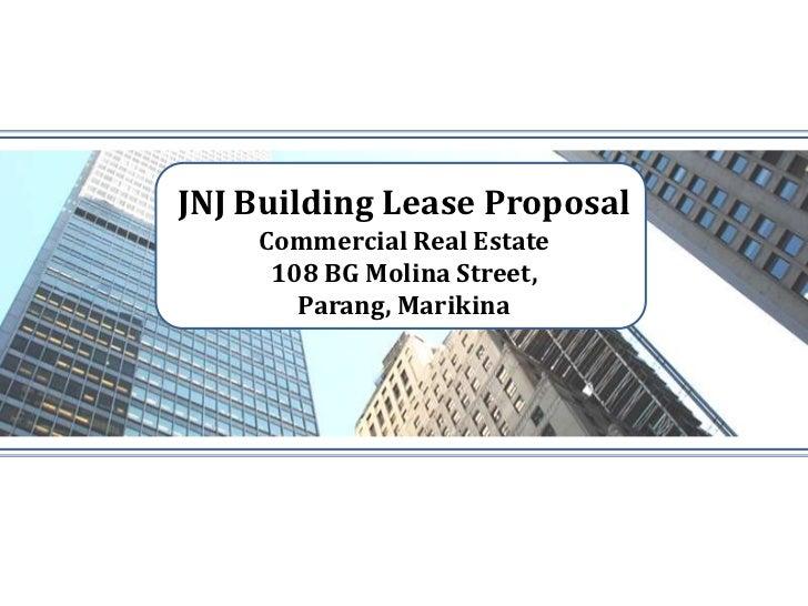 JNJ Building Lease Proposal    Commercial Real Estate     108 BG Molina Street,       Parang, Marikina