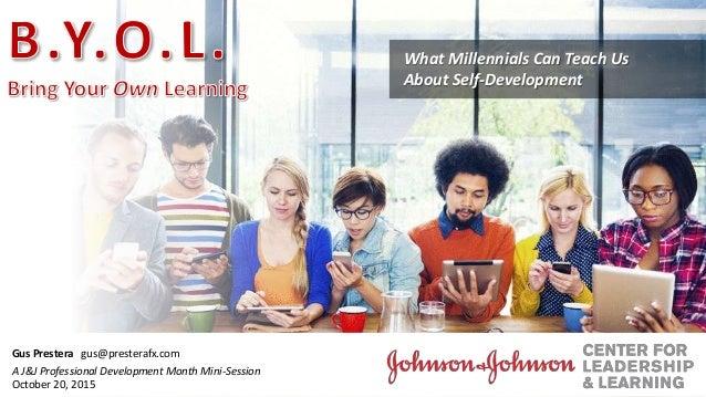 Gus Prestera gus@presterafx.com A J&J Professional Development Month Mini-Session October 20, 2015 What Millennials Can Te...