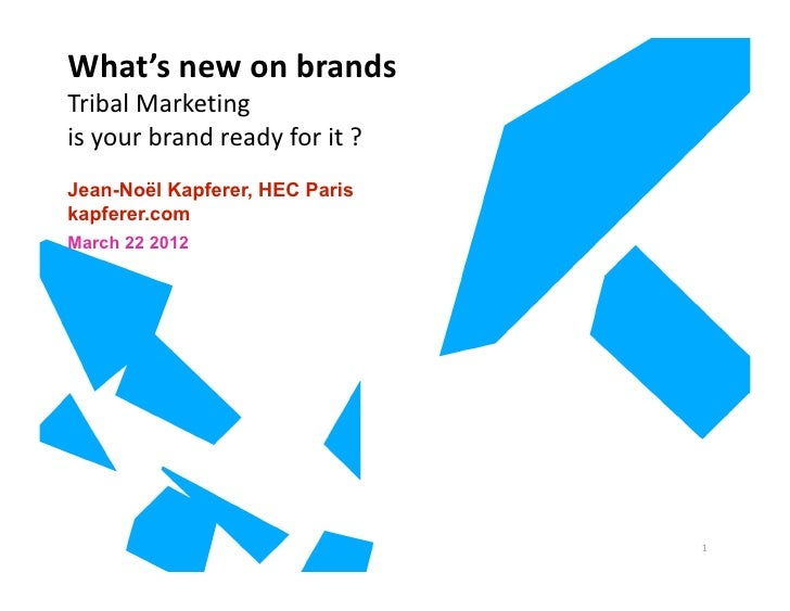 What'snewonbrands TribalMarketing isyourbrandreadyforit? Jean-Noël Kapferer, HEC Paris kapferer.com March 22 2...