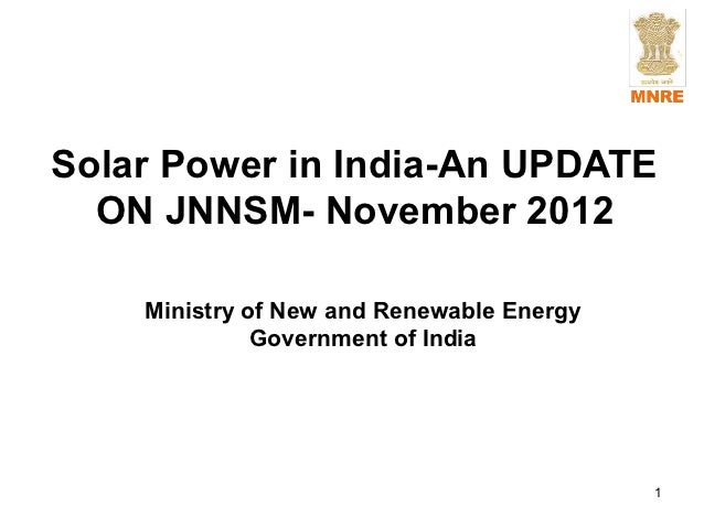 Solar Power in India-An UPDATE  ON JNNSM- November 2012    Ministry of New and Renewable Energy              Government of...