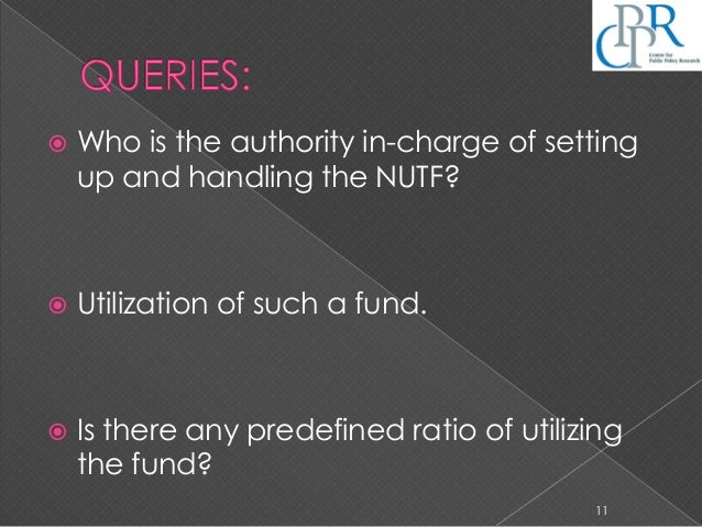  Who is the authority in-charge of setting up and handling the NUTF?  Utilization of such a fund.  Is there any predefi...