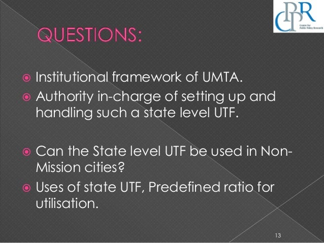  Institutional framework of UMTA.  Authority in-charge of setting up and handling such a state level UTF.  Can the Stat...