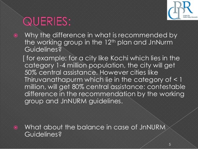  Why the difference in what is recommended by the working group in the 12th plan and JnNurm Guidelines? [ for example: fo...