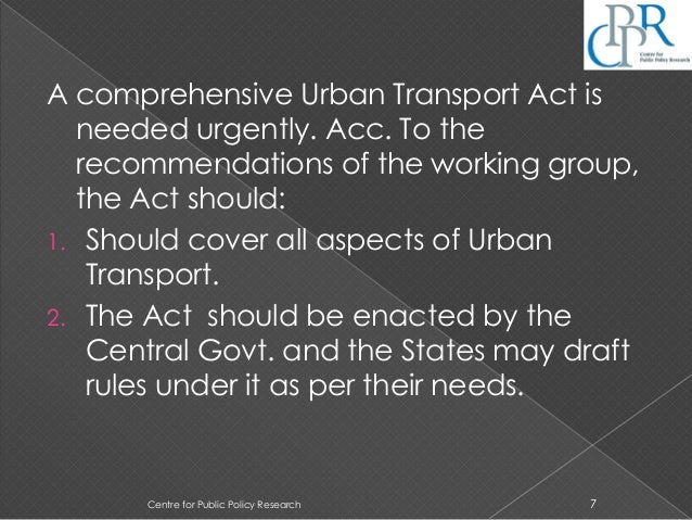 A comprehensive Urban Transport Act is needed urgently. Acc. To the recommendations of the working group, the Act should: ...