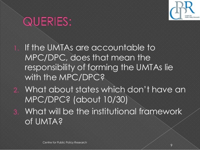 1. If the UMTAs are accountable to MPC/DPC, does that mean the responsibility of forming the UMTAs lie with the MPC/DPC? 2...