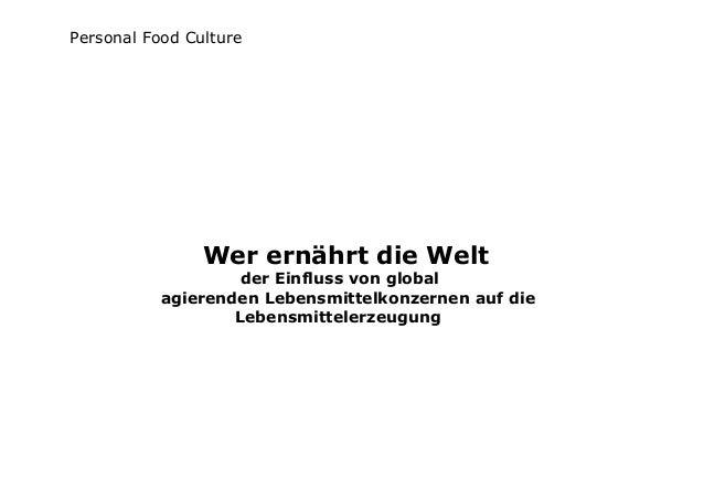 Personal Food Culture Wer ernährt die Welt der Einfluss von global agierenden Lebensmittelkonzernen auf die Lebensmitteler...