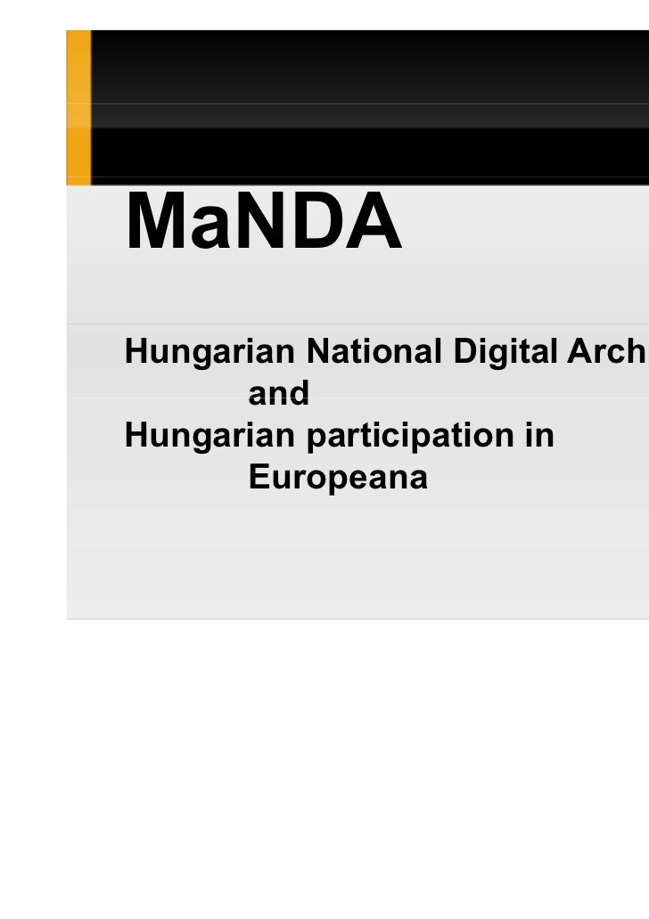 MaNDAHungarian National Digital Archive      andHungarian participation in      Europeana