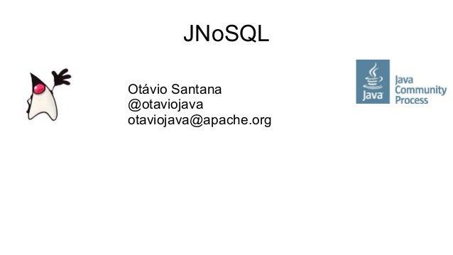 JNoSQL Otávio Santana @otaviojava otaviojava@apache.org