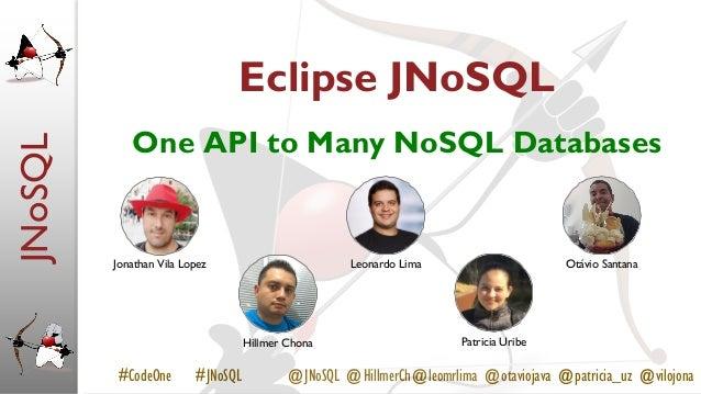 JNoSQL #CodeOne #JNoSQL @JNoSQL @HillmerCh@leomrlima @otaviojava @patricia_uz @vilojona Eclipse JNoSQL One API to Many NoS...