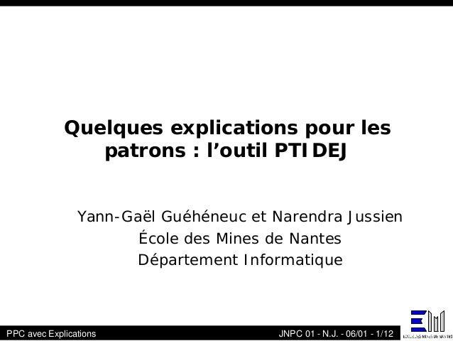 Quelques explications pour les                patrons : l'outil PTIDEJ                Yann-Gaël Guéhéneuc et Narendra Juss...