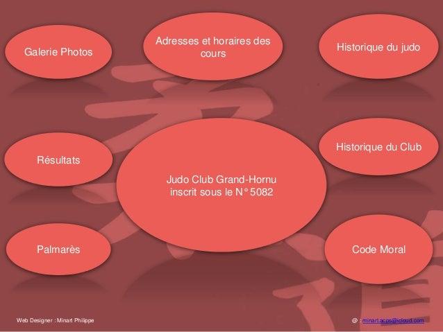 Historique du judo Historique du Club Galerie Photos Adresses et horaires des cours Palmarès Code Moral Résultats Judo Clu...