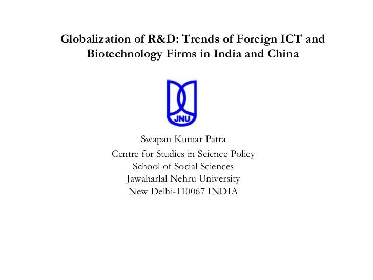 Globalization of R&D: Trends of Foreign ICT and    Biotechnology Firms in India and China                Swapan Kumar Patr...