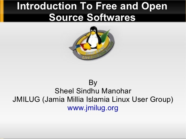 Introduction To Free and Open       Source Softwares                      By          Sheel Sindhu ManoharJMILUG (Jamia Mi...