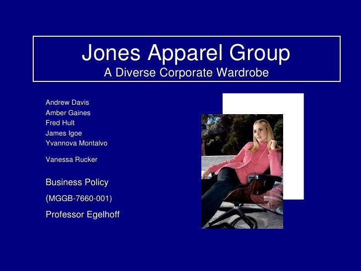Jones Apparel Group A Diverse Corporate Wardrobe Andrew Davis Amber Gaines Fred Hult James Igoe Yvannova Montalvo Vanessa ...