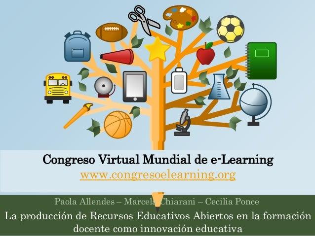 Congreso Virtual Mundial de e-Learning  www.congresoelearning.org  Paola Allendes – Marcela Chiarani – Cecilia Ponce  La p...