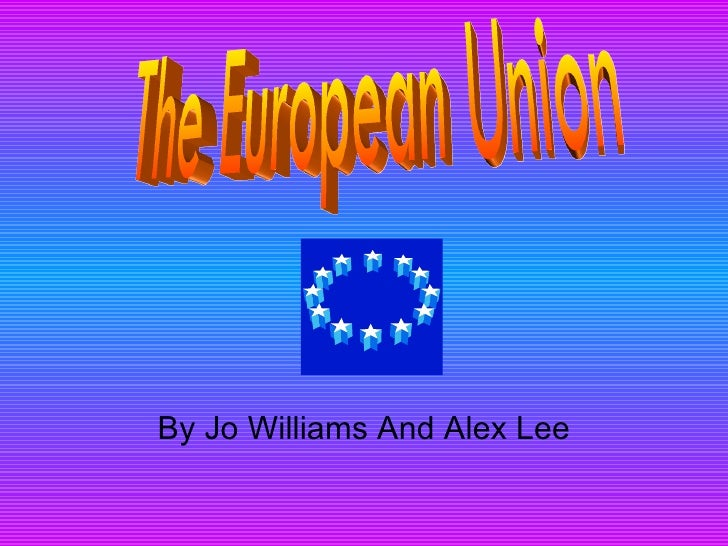 By Jo Williams And Alex Lee The European Union