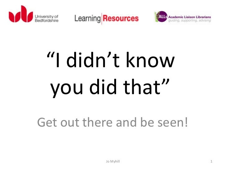 """""""I didn't know you did that""""Get out there and be seen!           Jo Myhill         1"""