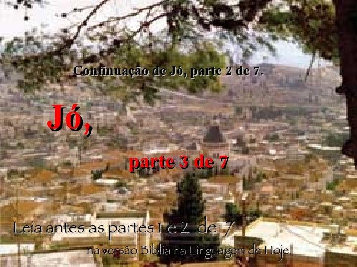 Continuação de Jó, parte 2 de 7.  Jó,   parte 3 de 7 Leia antes as partes 1  e 2  de  7   na versão Bíblia na Linguagem de...
