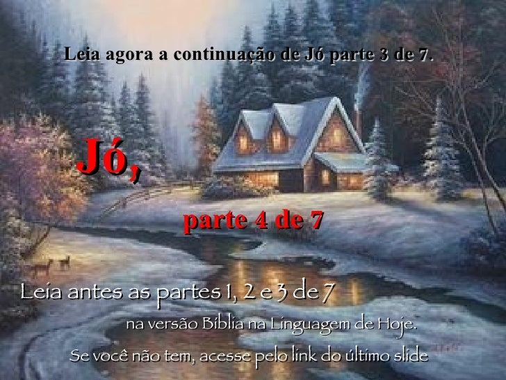 Leia agora a continuação de Jó parte 3 de 7.  Jó,   parte 4 de 7 Leia antes as partes 1, 2 e 3 de 7   na versão Bíblia na ...