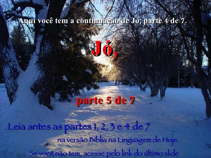 Aqui você tem a continuação de Jó, parte 4 de 7.   Jó,   parte 5 de 7 Leia antes as partes 1, 2, 3 e 4 de 7   na versão Bí...