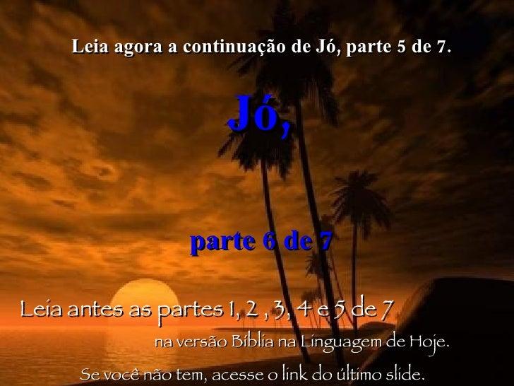 Leia agora a continuação de Jó, parte 5 de 7. Jó,   parte 6 de 7 Leia antes as partes 1, 2 , 3, 4 e 5 de 7   na versão Bíb...