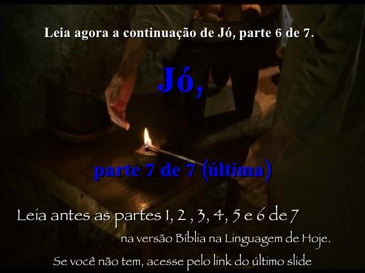 Leia agora a continuação de Jó, parte 6 de 7.   Jó,   parte 7 de 7 (última) Leia antes as partes 1, 2 , 3, 4, 5 e 6 de 7  ...