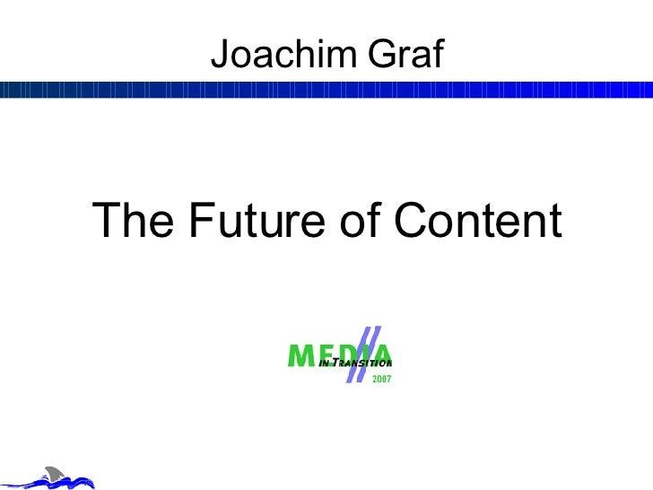 Joachim Graf <ul><li>The Future of Content </li></ul>