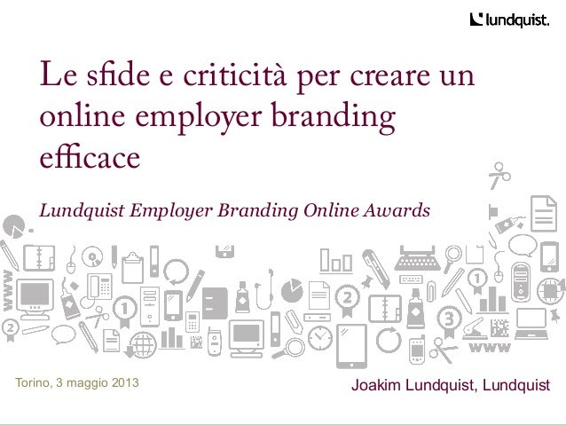 Le sfde e criticità per creare unonline employer brandingefficaceLundquist Employer Branding Online AwardsTorino, 3 maggio...