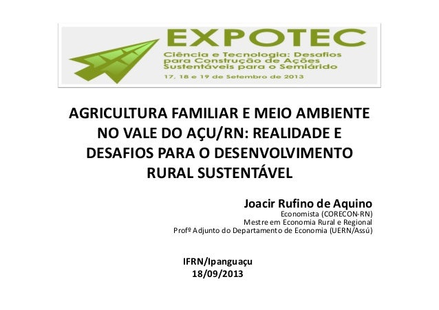 AGRICULTURA FAMILIAR E MEIO AMBIENTE NO VALE DO AÇU/RN: REALIDADE E DESAFIOS PARA O DESENVOLVIMENTO RURAL SUSTENTÁVEL Joac...
