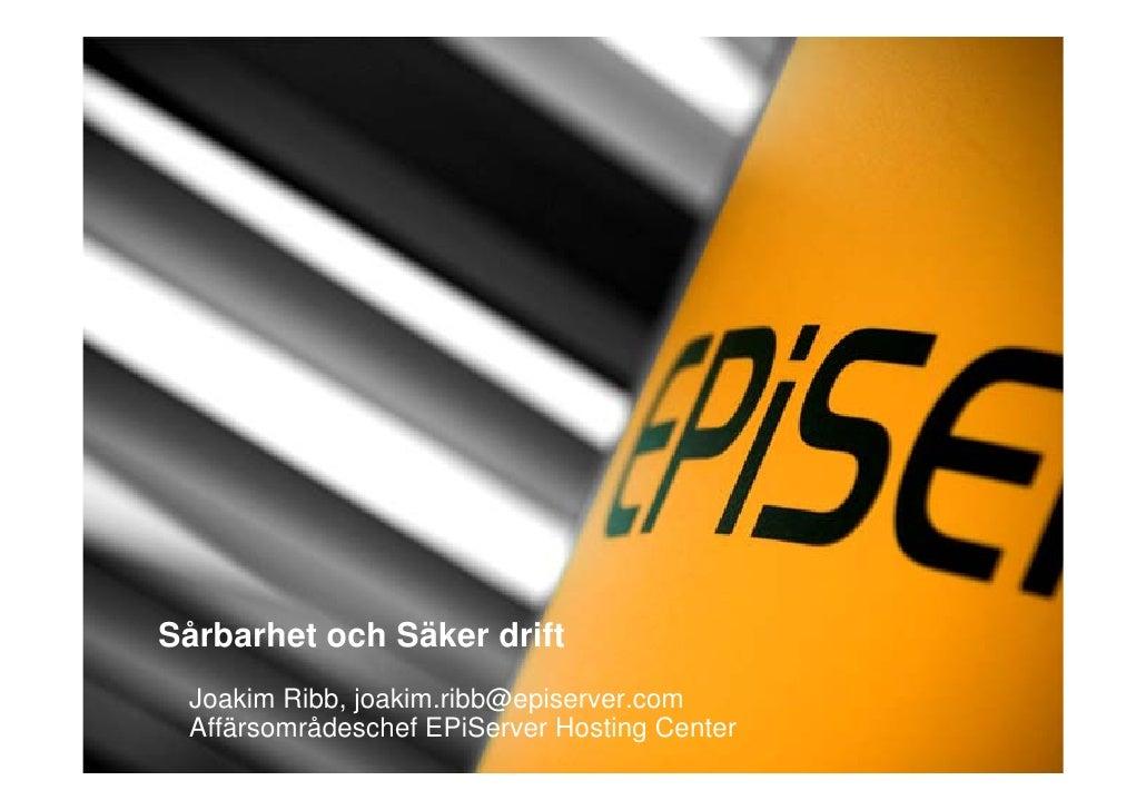 Sårbarhet och Säker drift  Joakim Ribb, joakim.ribb@episerver.com  Affärsområdeschef EPiServer Hosting Center