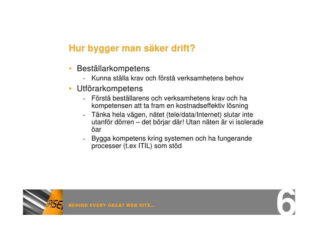 Hur bygger man säker drift?  • Beställarkompetens    - Kunna ställa krav och förstå verksamhetens behov • Utförarkompetens...